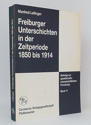 Freiburger Unterschichten in der Zeitperiode von 1850 bis 1914 : (Reihe: Beiträge zur ...