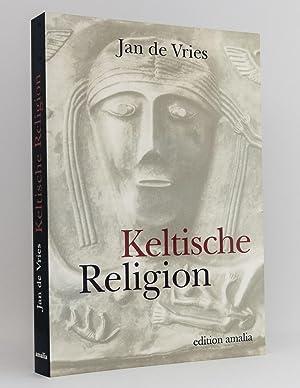 Keltische Religion : Mit einem Beitrag von Kurt Derungs: Vries, Jan de