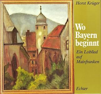 Wo Bayern beginnt. Ein Loblied auf Mainfranken.: Krüger, Horst, Gunter