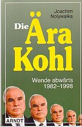 Die Ära Kohl. Wende abwärts 1982 -: Nolywaika, Joachim: