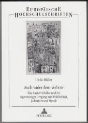 Auch wider dem Verbote : Else Lasker-Schüler und ihr eigensinniger Umgang mit Weiblichkeit, Judentum und Mystik. Ulrike Müller / Europäische Hochschulschriften / Reihe 1 / Deutsche Sprache und Literatur ; Bd. 1493 - Müller, Ulrike