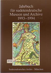Jahrbuch für sudetendeutsche Museen und Archive 1993 - 1994. Herausgeber: Sudetendeutsches ...