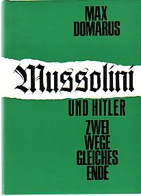 Mussolini und Hitler. Zwei Wege - Gleiches: Domarus, Max: