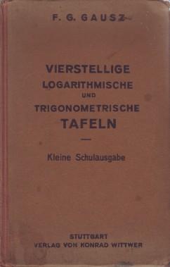 Vierstellige logarithmische und trigonometrische Tafeln. Kleine Schulausgabe.: Gausz, F. G.: