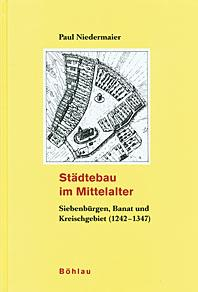 Städtebau im Mittelalter. Teil 2: Siebenbürgen, Banat und Kreischgebiet (1242-1347).: Niedermaier, ...