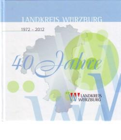 1972-2012 - 40 Jahre Landkreis Würzburg Festschrift.: Landkreis Würzburg: