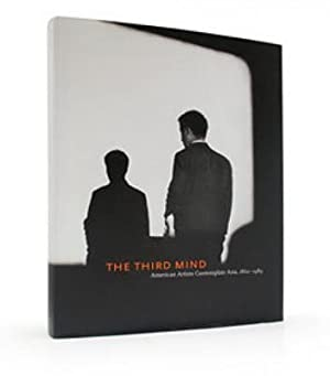 THE THIRD MIND. American Artists Contemplate Asia, 1860 - 1989. Published on the occasion of the ...