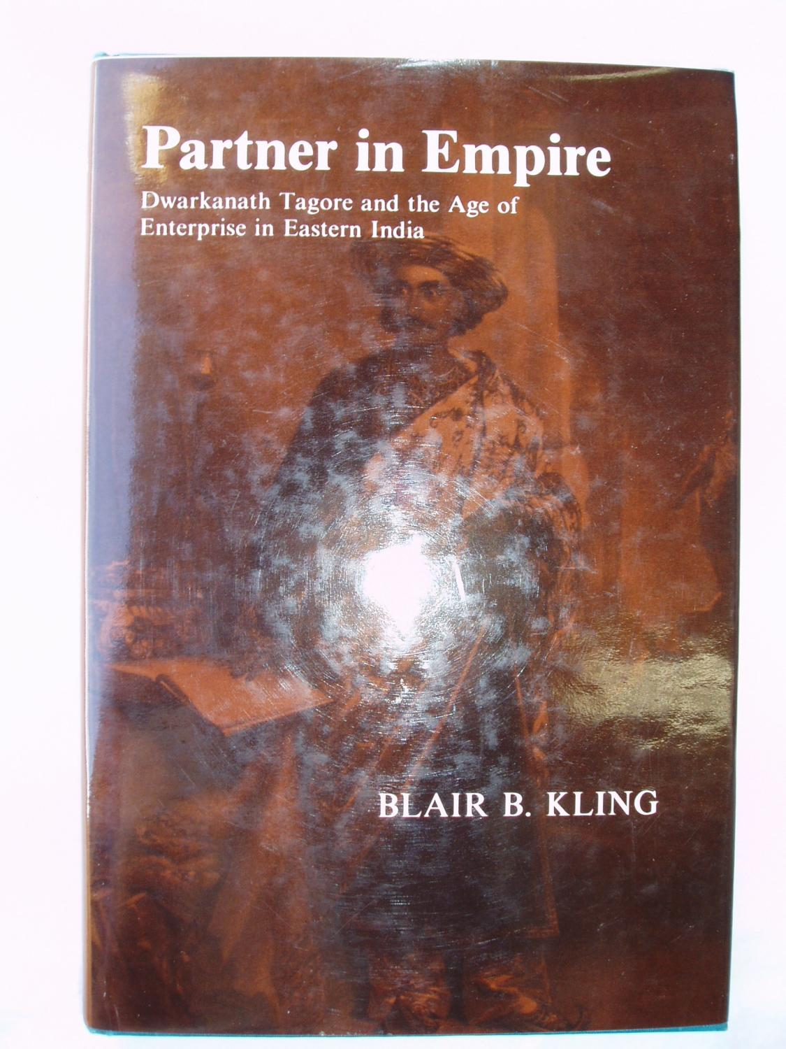 Partner in Empire: Dwarkanath Tagore and the Age of Enterprise in Eastern India