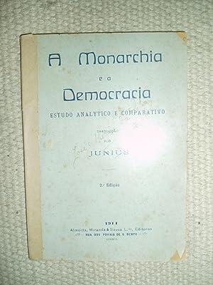A Monarchia e a Democracia : Estudo analytico e comparativo. Traduccão por Junius: Junius [ Almeida...