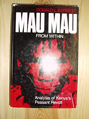 Mau Mau From Within : Autobiography and Analysis of Kenya?s Peasant Revolt