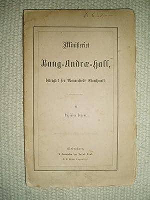 Ministeriet Bang-Andræ-Hall betragtet fra Monarchiets Standpunkt / af Papirius Cursor: Zahle, Peter...