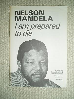 I Am Prepared to Die: Mandela, Nelson [1918-2013]