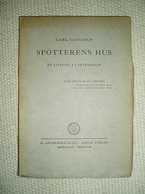 Spotterens hus : et livsspil i 5: Gandrup, Carl [1880-1936]