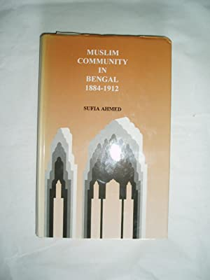 Muslim Community in Bengal 1884-1912: Ahmed, Sufia