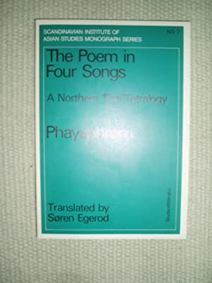The Poem in Four Songs : A Northern Thai Tetralogy [by] Phayaphrom / Transcription, English ...