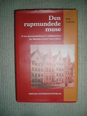 Den rapmundede muse : 10 års Danmarkshistorie i skillingsviser fra Matthias Seests bogtrykkeri: ...