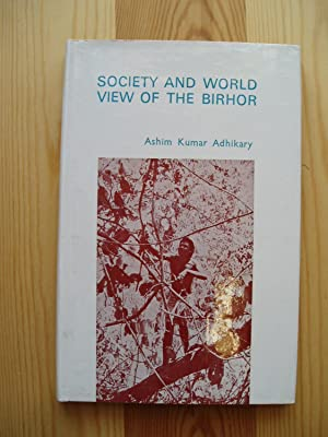 Society & World View of the Birhor. A Nomadic Hunting & Gathering People of Orissa: ...
