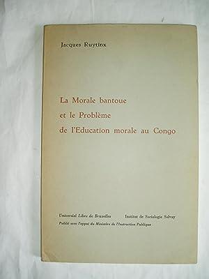 La Morale bantoue et le Probleme de l'education morale au Congo: Ruytinx, Jacques