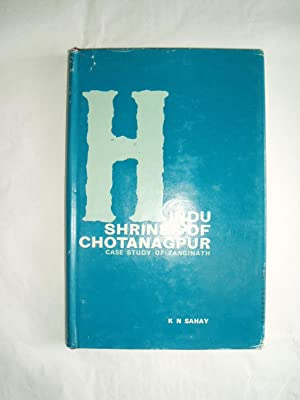 Hindu Shrines of Chotanagpur. Case Study of: Sahay, K.N.
