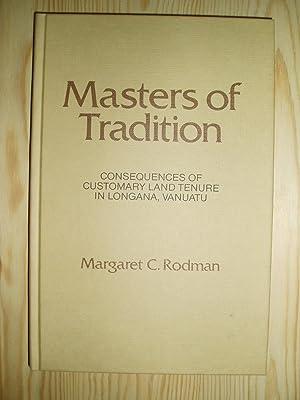 Masters of Tradition: Consequences of Customary Land Tenure in Longana, Vanuatu: Rodman, Margaret C.