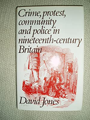 Crime, Protest, Community, and Police in Nineteenth-century Britain: Jones, David J. V.