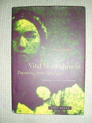 Vital Nourishment : Departing from Happiness: Jullien, François