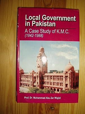 Local Government in Pakistan: A Case Study of K.M.C. (1842-1988): Wajidi, Muhammad Abu Zar