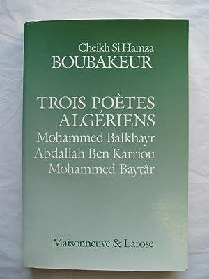 Trois poetes algeriens de langue arabe populaire : Mohammed Balkhayr ; Abdallah Ben Karriou ; ...