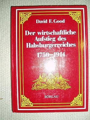 Der wirtschaftliche Aufstieg des Habsburgerreiches 1750-1914: Good, David F.