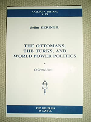 The Ottomans, the Turks and World Power Politics : Collected Essays