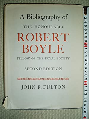 A Bibliography of the Honourable Robert Boyle, Fellow of the Royal Society: Fulton, John Farquhar [...