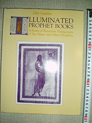 Illuminated Prophet Books : A Study of Byzantine Manuscripts of the Major and Minor Prophets: ...