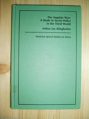 The Angolan War : A Study in Soviet Policy in the Third World