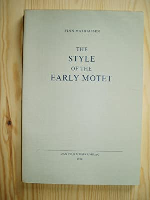 The Style of the Early Motet (c.1200-1250) : An Investigation of the Old Corpus of the Montpellier ...
