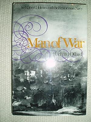 Man of War : Sir Robert Holmes and the Restoration Navy: Ollard, Richard Lawrence