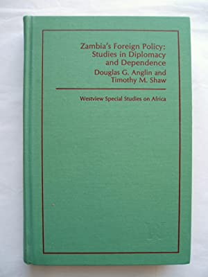 Zambia's Foreign Policy : Studies in Diplomacy and Dependence
