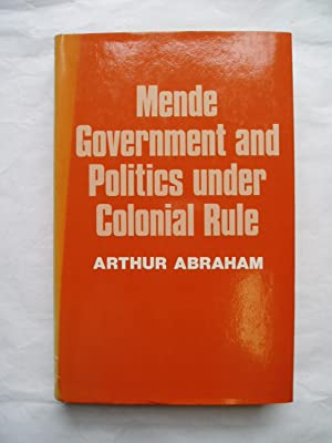 Mende Government and Politics Under Colonial Rule : A Historical Study of Political Change in Sie...