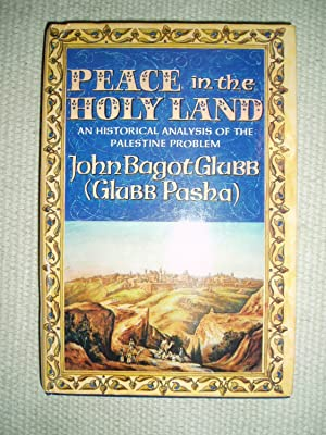 Peace in the Holy Land : An Historical Analysis of the Palestine Problem: Glubb, John Bagot, Sir [...
