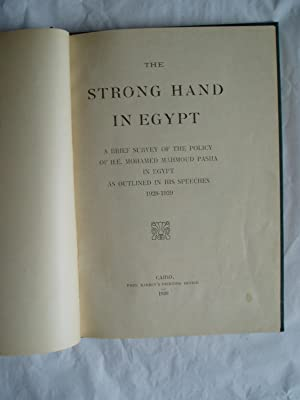 The Strong Hand in Egypt. A Brief Survey of the Policy of H.E.Mohamed Mahmoud Pasha in Egypt as ...