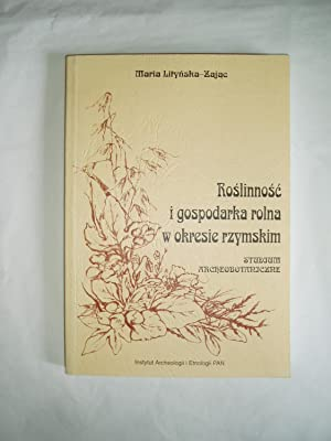 Roslinnosc i gospodarka rolna w okresie rzymskim: Studium archeobotaniczne: Litynska-Zajac, Maria