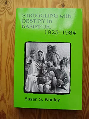 Struggling with Destiny in Karimpur, 1925 - 1984: Wadley, Susan Snow