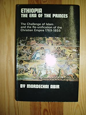 Ethiopia : The Era of the Princes : The Challenge of Islam and the Re-unification of the Christian ...
