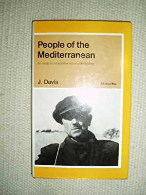 People of the Mediterranean : An Essay in Comparative Social Anthropology: Davis, J. (John)