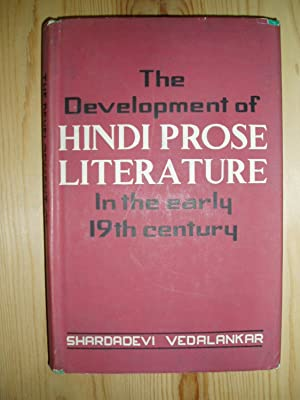 The Development of Hindi Prose Literature in the Early Nineteenth Century : 1800 - 1856 A.D.: ...
