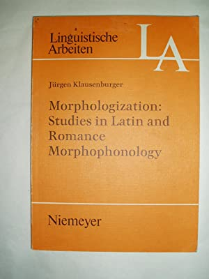 Morphologization: Studies in Latin and Romance Morphophonology: Klausenburger, Jürgen