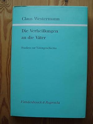 Die Verheissungen an die Vater. Studien zur Vatergeschichte: Westermann, Claus