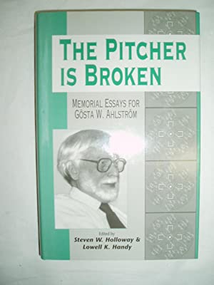 The Pitcher Is Broken : Memorial Essays for Gosta W. Ahlstrom: Holloway, Steven Winford ; & ...