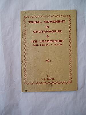 Tribal Movement in Chotanagpur & Its Leadership : Past, Present & Future: Kujur, L.K.