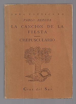 La Canción De La Fiesta - Crepusculario: Pablo Neruda