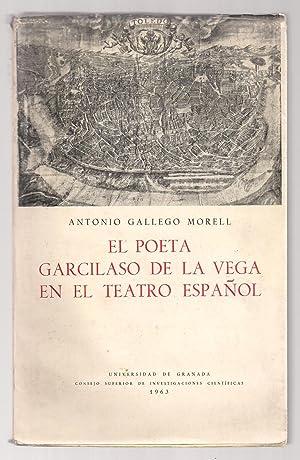 El Poeta Garcilaso De La Vega En El Teatro Español: Antonio Gallego Morell